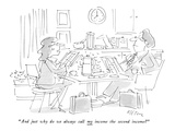 """And just why do we always call my income the second income"" - New Yorker Cartoon Premium Giclee Print by Dean Vietor"