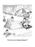 """Can't you ever forget business"" - New Yorker Cartoon Premium Giclee Print by Joseph Farris"