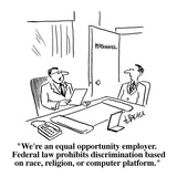 """""""We're an equal opportunity employer.  Federal law prohibits discriminatio…"""" - Cartoon Giclee Print by Aaron Bacall"""
