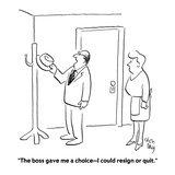 """""""The boss gave me a choice—I could resign or quit."""" - Cartoon Giclee Print by Chon Day"""
