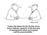 """I place the blame for the decline of our heavy industry squarely at the d…"" - Cartoon Regular Giclee Print by Charles Barsotti"
