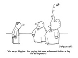 """""""Go away, Higgins.  I'm paying this man a thousand dollars a day for his e…"""" - Cartoon Giclee Print by Charles Barsotti"""