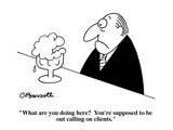 """What are you doing here  You're supposed to be out calling on clients."" - Cartoon Regular Giclee Print by Charles Barsotti"