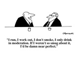 """I run, I work out, I don't smoke, I only drink in moderation.  If I weren…"" - Cartoon Regular Giclee Print by Charles Barsotti"