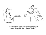 """""""I know your type, you're the type who'll make me prove every claim I make…"""" - Cartoon Giclee Print by Charles Barsotti"""