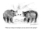 """What say I sleep on it and give you my answer in the spring"" - Cartoon Regular Giclee Print by Bernard Schoenbaum"