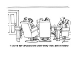 """I say we don't trust anyone under thirty with a billion dollars."" - Cartoon Regular Giclee Print by J.P. Rini"