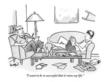 """I want to be so successful that it ruins my life."" - New Yorker Cartoon Premium Giclee Print by Robert Leighton"