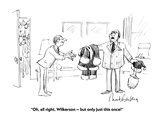 """Oh, all right, Wilkerson—but only just this once!"" - Cartoon Giclee Print by Mort Gerberg"
