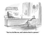 """You're a lot like me, and I admire that in a person."" - Cartoon Regular Giclee Print by Frank Cotham"