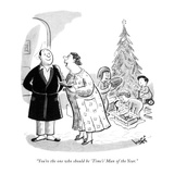 """You're the one who should be 'Time's' Man of the Year."" - New Yorker Cartoon Premium Giclee Print by Sydney Hoff"