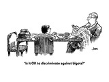 &quot;Is it OK to discriminate against bigots&quot; - Cartoon Premium Giclee Print by John Jonik