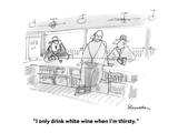 """I only drink white wine when I'm thirsty."" - Cartoon Regular Giclee Print by Boris Drucker"