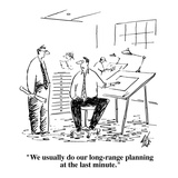 """We usually do our long-range planning at the last minute."" - Cartoon Giclee Print by Frank Cotham"