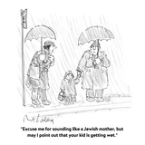 """Excuse me for sounding like a Jewish mother, but may I point out that you…"" - Cartoon Regular Giclee Print by Mort Gerberg"