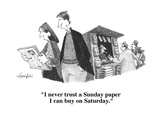 """I never trust a Sunday paper I can buy on Saturday."" - Cartoon Regular Giclee Print by William Haefeli"