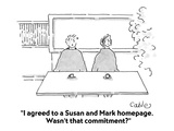 """I agreed to a Susan and Mark homepage.  Wasn't that commitment"" - Cartoon Regular Giclee Print by Carole Cable"