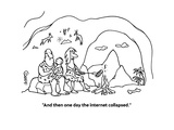 """""""And then one day the internet collapsed."""" - Cartoon Giclee Print by Ted Goff"""