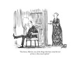 """You know, Marion, one of the things that have stood the test of time is t…"" - New Yorker Cartoon Premium Giclee Print by Robert Weber"