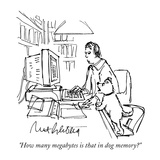 """How many megabytes is that in dog memory""  - Cartoon Regular Giclee Print by Mort Gerberg"