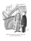 """Of course that's only an estimate.  The actual cost will be somewhat more…"" - New Yorker Cartoon Premium Giclee Print by Sydney Hoff"