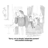 """Sorry, we've already ""seized the moment"" with another brokerage."" - Cartoon Regular Giclee Print by Bernard Schoenbaum"