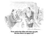 """Ever notice the older and wiser you get, the less there's to apply it to"" - Cartoon Giclee Print by Bernard Schoenbaum"