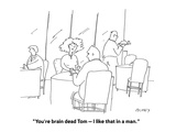 """""""You're brain dead Tom — I like that in a man."""" - Cartoon Regular Giclee Print by Peter C. Vey"""