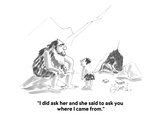 """I did ask her and she said to ask you where I came from."" - Cartoon Regular Giclee Print by Edward Frascino"