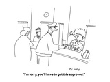 """""""I'm sorry, you'll have to get this approved."""" - Cartoon Regular Giclee Print by Peter C. Vey"""