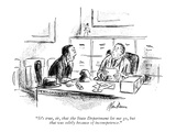 """It's true, sir, that the State Department let me go, but that was solely …"" - New Yorker Cartoon Premium Giclee Print by Alan Dunn"