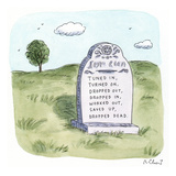 Tombstone reads: Tuned In, Turned On, Dropped Out, Dropped In, Worked Out,… - Cartoon Regular Giclee Print by Roz Chast