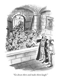 """Go down there and make them laugh."" - New Yorker Cartoon Premium Giclee Print by Barney Tobey"