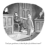 """I ask you, gentlemen, is that the face of a dishonest man"" - New Yorker Cartoon Premium Giclee Print by William O'Brian"