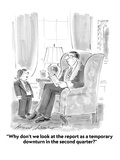 """Why don't we look at the report as a temporary downturn in the second qua…"" - Cartoon Regular Giclee Print by Bernard Schoenbaum"