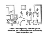 """""""There's nothing wrong with the system; therefore, we'll need to perform e…"""" - Cartoon Regular Giclee Print by Ted Goff"""
