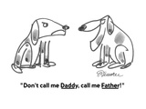 """Don't call me Daddy, call me Father!"" - Cartoon Regular Giclee Print by Boris Drucker"