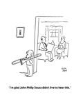 """I'm glad John Philip Sousa didn't live to hear this."" - Cartoon Giclee Print by Chon Day"