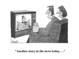 """Another story in the news today. . ."" - Cartoon Regular Giclee Print by William Haefeli"