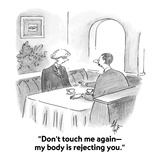 """Don't touch me again—my body is rejecting you."" - Cartoon Regular Giclee Print by Frank Cotham"
