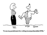 """It was my punishment for writing incomprehensible HTML."" - Cartoon Regular Giclee Print by Ted Goff"