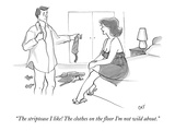 """The striptease I like! The clothes on the floor I'm not wild about."" - New Yorker Cartoon Premium Giclee Print by Carolita Johnson"