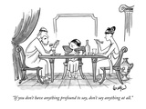"""If you don't have anything profound to say, don't say anything at all."" - New Yorker Cartoon Premium Giclee Print by Robert Leighton"
