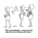 """""""She's a housekeeper — every time she gets divorced, she keeps the house."""" - Cartoon Regular Giclee Print by Bob Zahn"""