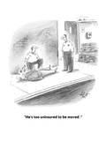 """He's too uninsured to be moved ."" - Cartoon Regular Giclee Print by Frank Cotham"