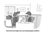 """I just found out Roger has a pre-existing legal condition."" - Cartoon Regular Giclee Print by Peter C. Vey"
