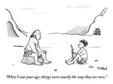 """When I was your age, things were exactly the way they are now."" - New Yorker Cartoon Premium Giclee Print by Robert Leighton"