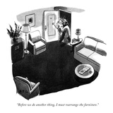 """Before we do another thing, I must rearrange the furniture."" - New Yorker Cartoon Premium Giclee Print by Robert J. Day"
