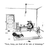 """Leon, honey, you break all the rules of dramaturgy."" - New Yorker Cartoon Regular Giclee Print by George Booth"