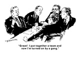 """Great!  I put together a team and now I'm turned on by a gang."" - Cartoon Giclee Print by William Hamilton"